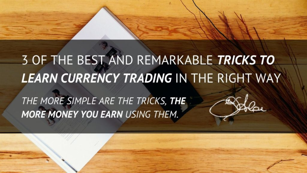 3 of the Best and Remarkable Tricks to learn Currency Trading in the right way