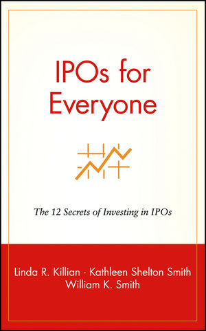 IPOs for Everyone: The 12 Secrets of Investing in IPOs - Linda R. Killian, Kathleen Shelton Smith, Kathleen Smith